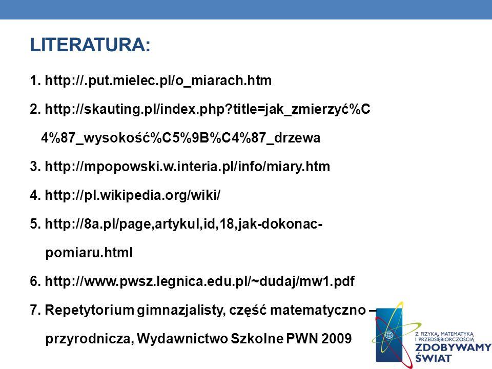 LITERATURA: 1.http://.put.mielec.pl/o_miarach.htm 2.