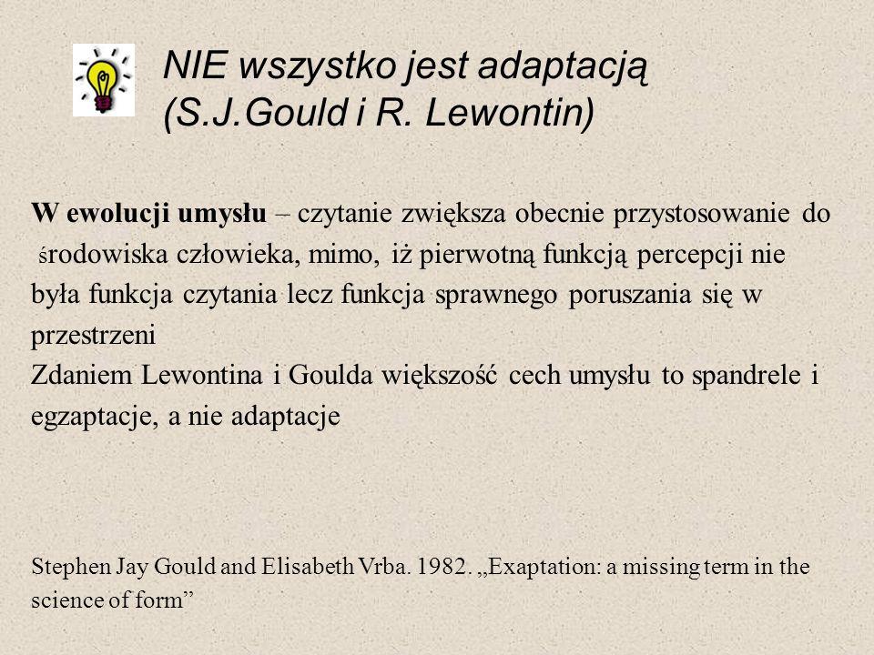 NIE wszystko jest adaptacją (S.J.Gould i R. Lewontin) W ewolucji umysłu – czytanie zwiększa obecnie przystosowanie do ś rodowiska człowieka, mimo, iż