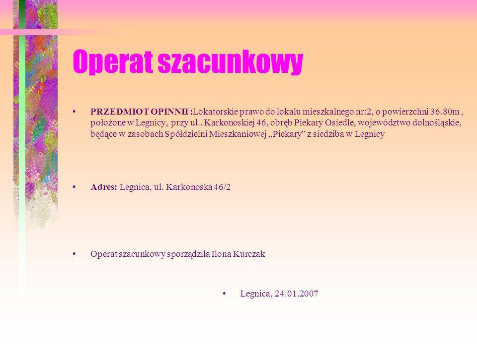Operat szacunkowy PRZEDMIOT OPINNII :Lokatorskie prawo do lokalu mieszkalnego nr:2, o powierzchni 36.80m, położone w Legnicy, przy ul.. Karkonoskiej 4