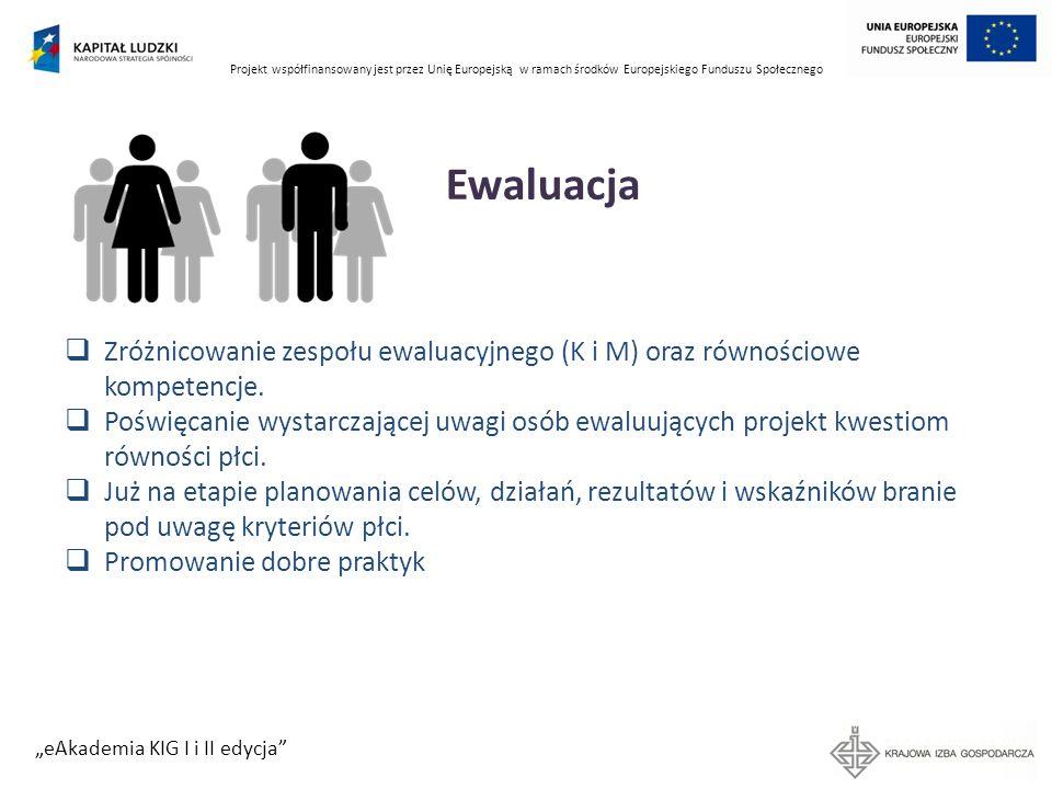 Projekt współfinansowany jest przez Unię Europejską w ramach środków Europejskiego Funduszu Społecznego eAkademia KIG I i II edycja Ewaluacja Zróżnico