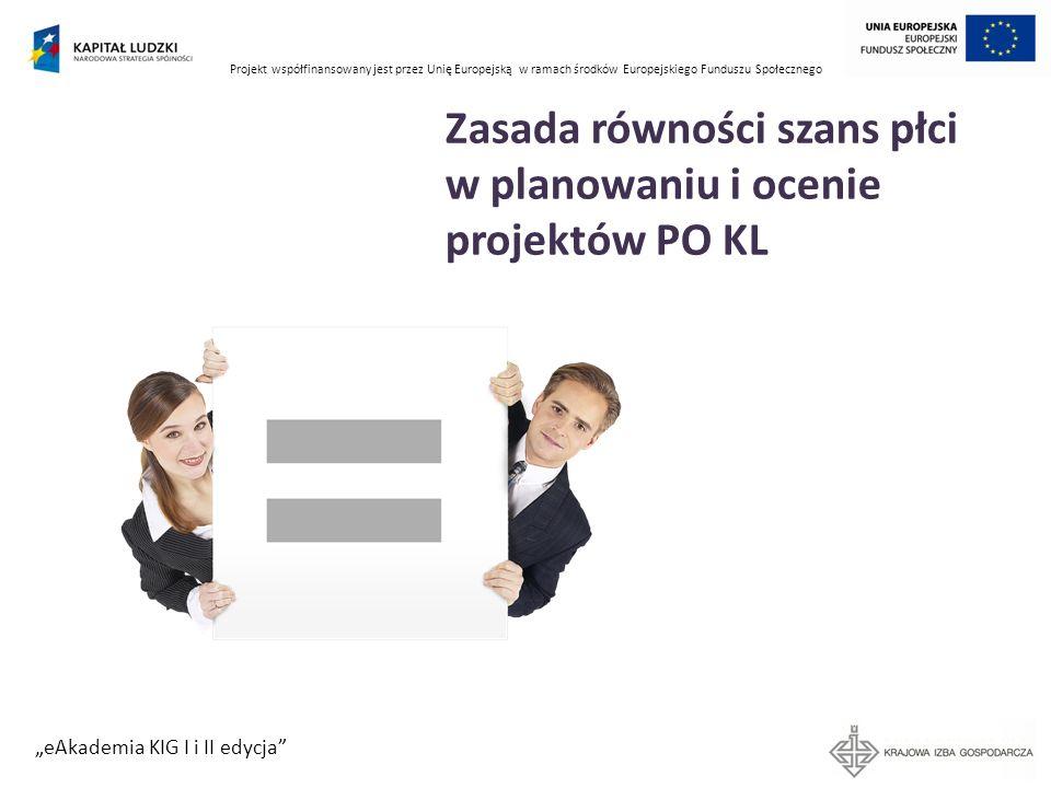 Projekt współfinansowany jest przez Unię Europejską w ramach środków Europejskiego Funduszu Społecznego eAkademia KIG I i II edycja Cele strategiczne równości płci Równy stopień niezależności ekonomicznej kobiet i mężczyzn.