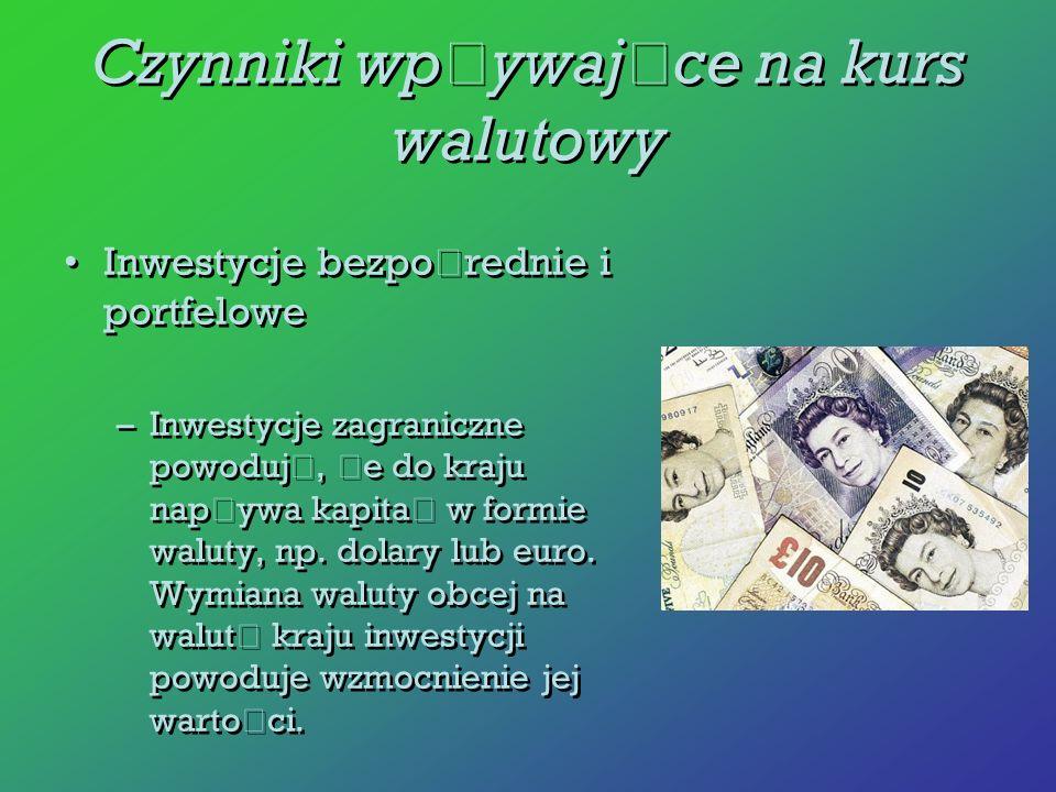 Inwestycje bezpo ś rednie i portfelowe –Inwestycje zagraniczne powoduj ą, ż e do kraju nap ł ywa kapita ł w formie waluty, np. dolary lub euro. Wymian