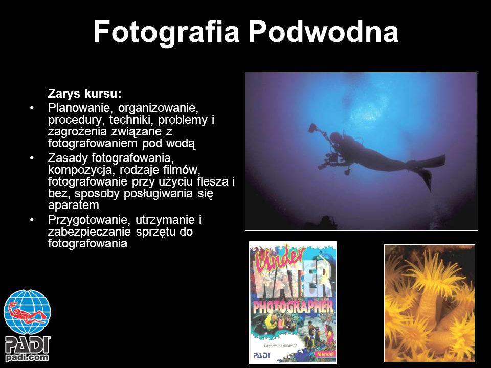 Fotografia Podwodna Zarys kursu: Planowanie, organizowanie, procedury, techniki, problemy i zagrożenia związane z fotografowaniem pod wodą Zasady foto