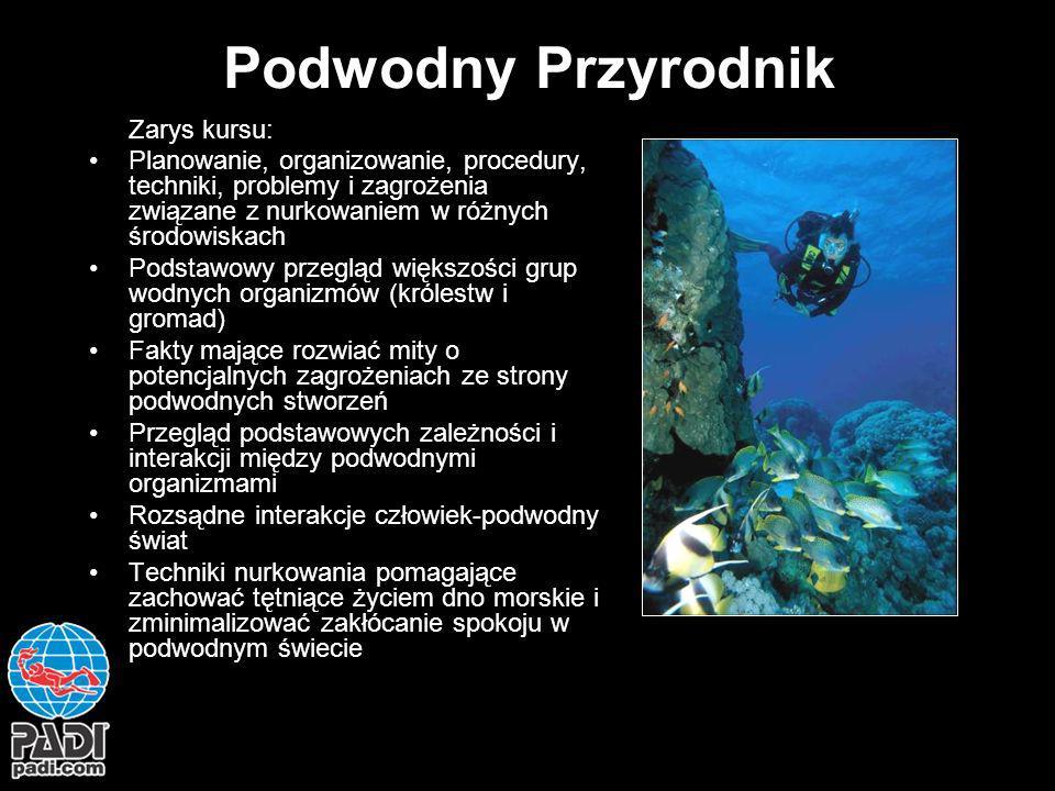 Podwodny Przyrodnik Zarys kursu: Planowanie, organizowanie, procedury, techniki, problemy i zagrożenia związane z nurkowaniem w różnych środowiskach P