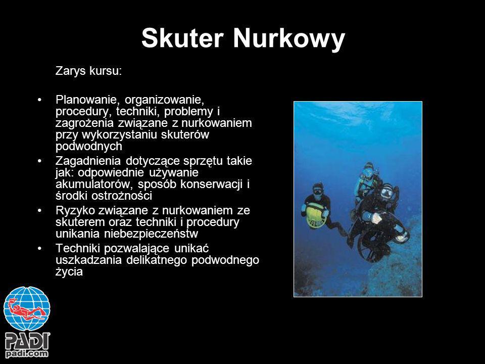 Skuter Nurkowy Zarys kursu: Planowanie, organizowanie, procedury, techniki, problemy i zagrożenia związane z nurkowaniem przy wykorzystaniu skuterów p