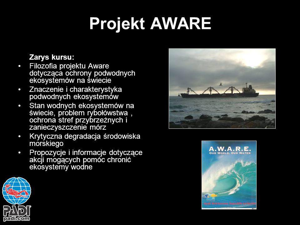 Projekt AWARE Zarys kursu: Filozofia projektu Aware dotycząca ochrony podwodnych ekosystemów na świecie Znaczenie i charakterystyka podwodnych ekosyst