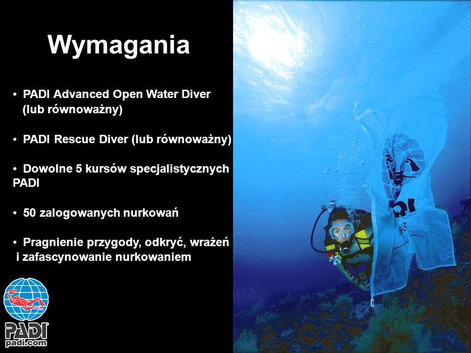Wymagania PADI Advanced Open Water Diver (lub równoważny) PADI Rescue Diver (lub równoważny) Dowolne 5 kursów specjalistycznych PADI 50 zalogowanych n