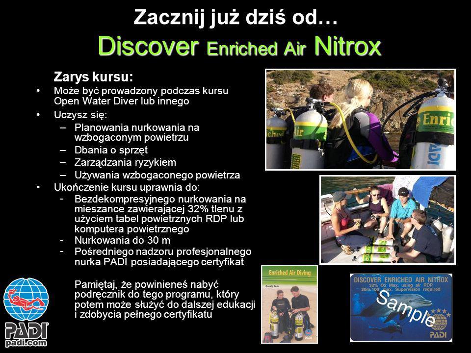 Discover Enriched Air Nitrox Zacznij już dziś od… Discover Enriched Air Nitrox Zarys kursu: Może być prowadzony podczas kursu Open Water Diver lub inn