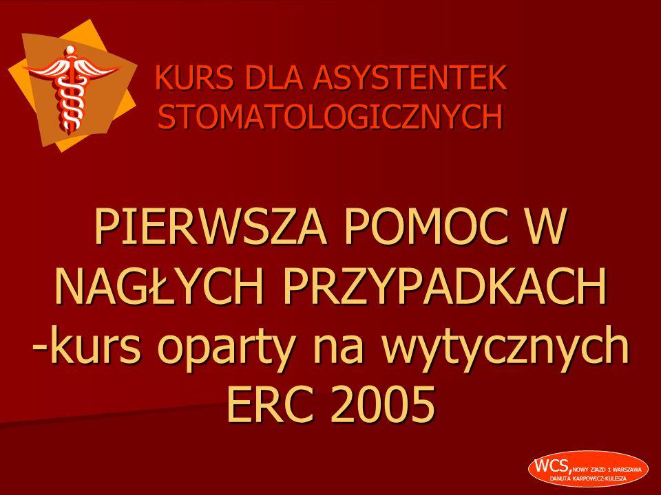 1 KURS DLA ASYSTENTEK STOMATOLOGICZNYCH PIERWSZA POMOC W NAGŁYCH PRZYPADKACH -kurs oparty na wytycznych ERC 2005 WCS, NOWY ZJAZD 1 WARSZAWA DANUTA KAR