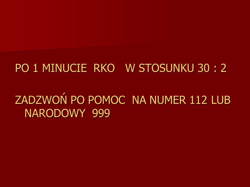 PO 1 MINUCIE RKO W STOSUNKU 30 : 2 ZADZWOŃ PO POMOC NA NUMER 112 LUB NARODOWY 999