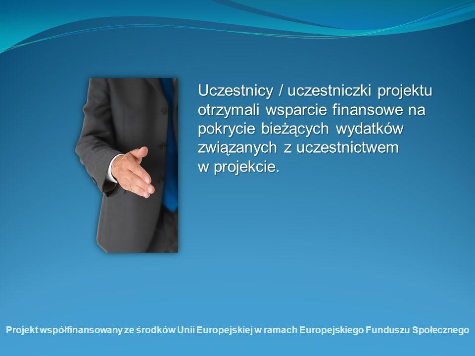 Uczestnicy / uczestniczki projektu otrzymali wsparcie finansowe na pokrycie bieżących wydatków związanych z uczestnictwem w projekcie. Projekt współfi