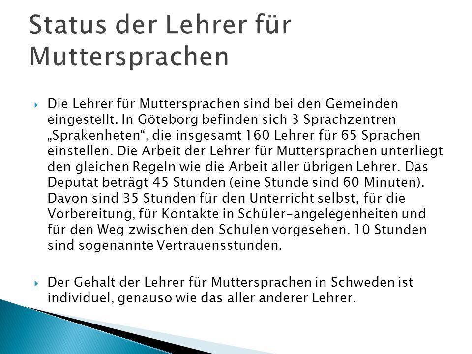 Die Lehrer für Muttersprachen sind bei den Gemeinden eingestellt. In Göteborg befinden sich 3 Sprachzentren Sprakenheten, die insgesamt 160 Lehrer für