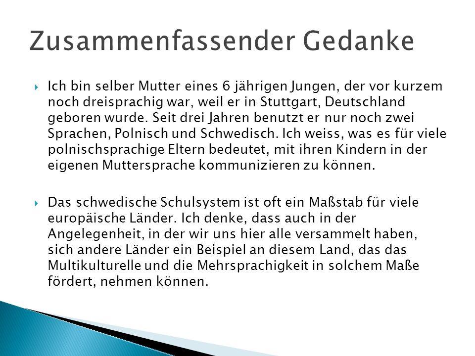 Ich bin selber Mutter eines 6 jährigen Jungen, der vor kurzem noch dreisprachig war, weil er in Stuttgart, Deutschland geboren wurde. Seit drei Jahren