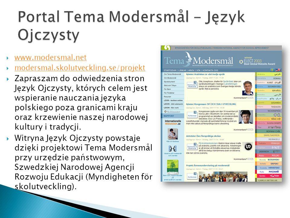 www.modersmal.net modersmal.skolutveckling.se/projekt Zapraszam do odwiedzenia stron Język Ojczysty, których celem jest wspieranie nauczania języka polskiego poza granicami kraju oraz krzewienie naszej narodowej kultury i tradycji.