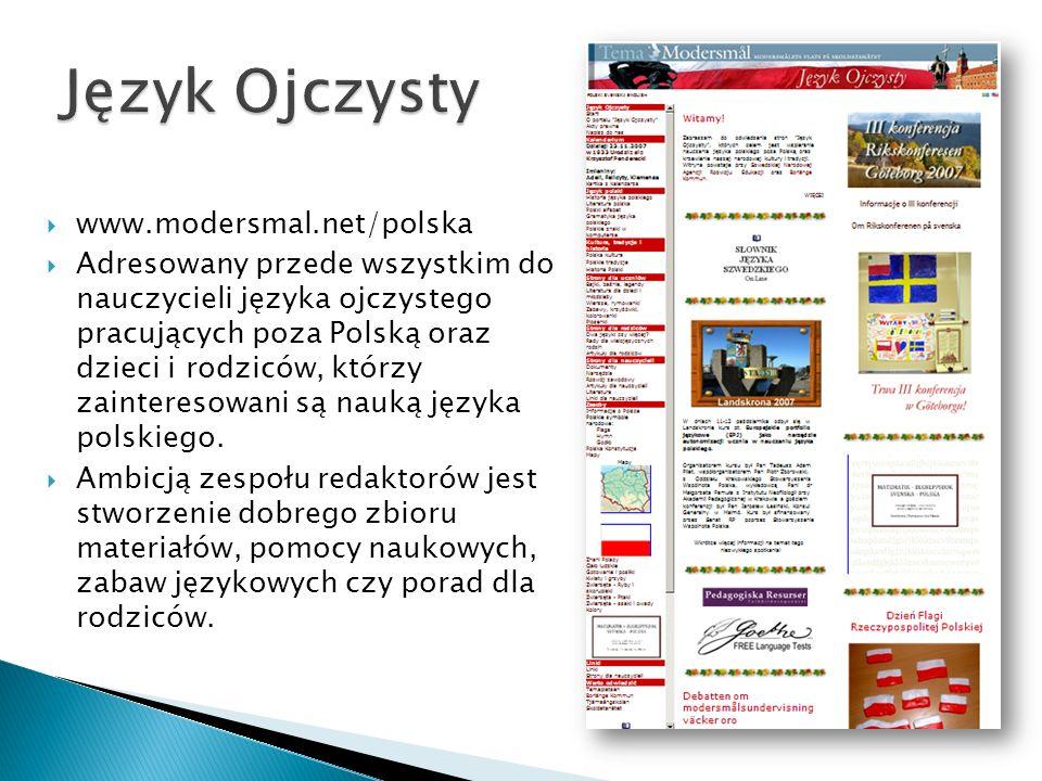 www.modersmal.net/polska Adresowany przede wszystkim do nauczycieli języka ojczystego pracujących poza Polską oraz dzieci i rodziców, którzy zainteresowani są nauką języka polskiego.