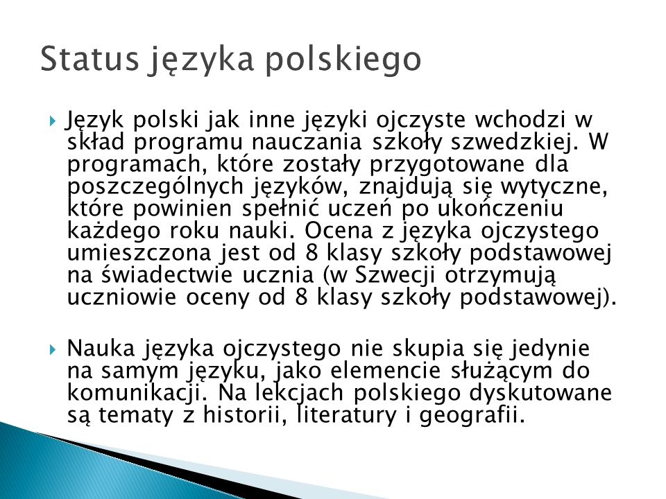 Język polski jak inne języki ojczyste wchodzi w skład programu nauczania szkoły szwedzkiej. W programach, które zostały przygotowane dla poszczególnyc