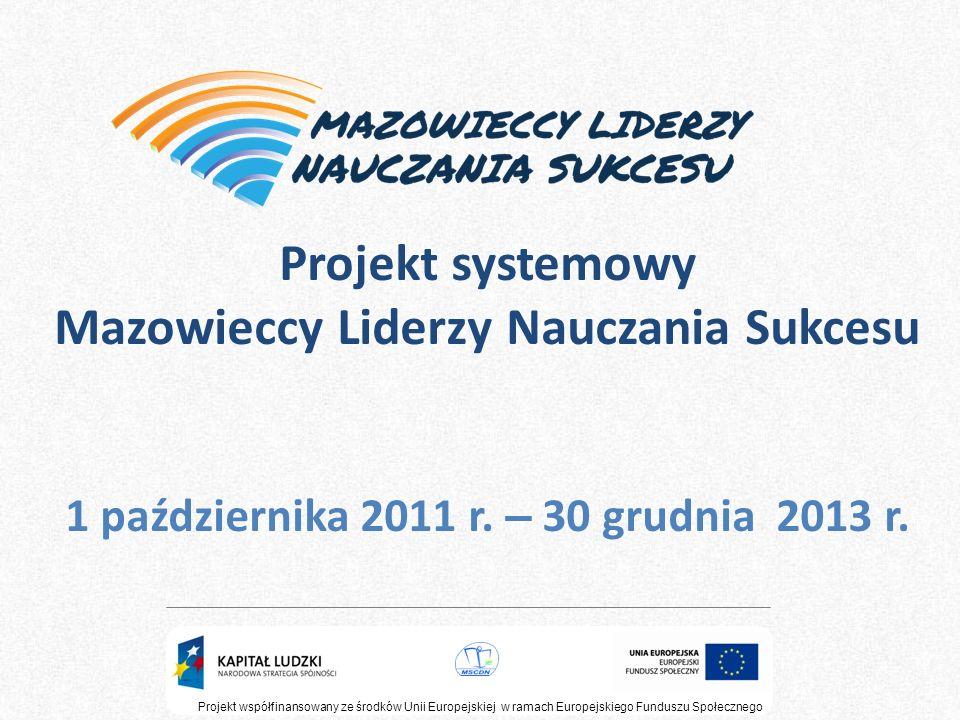 Projekt współfinansowany ze środków Unii Europejskiej w ramach Europejskiego Funduszu Społecznego Projekt systemowy Mazowieccy Liderzy Nauczania Sukce