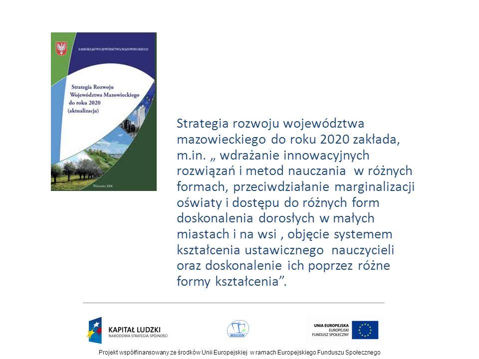 Strategia rozwoju województwa mazowieckiego do roku 2020 zakłada, m.in. wdrażanie innowacyjnych rozwiązań i metod nauczania w różnych formach, przeciw