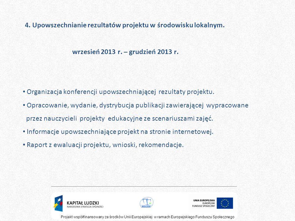 4. Upowszechnianie rezultatów projektu w środowisku lokalnym. wrzesień 2013 r. – grudzień 2013 r. Projekt współfinansowany ze środków Unii Europejskie