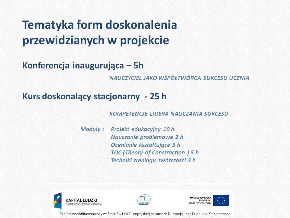 Projekt współfinansowany ze środków Unii Europejskiej w ramach Europejskiego Funduszu Społecznego Tematyka form doskonalenia przewidzianych w projekci