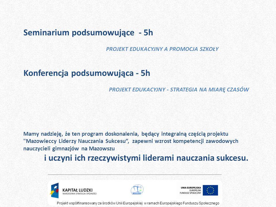 Projekt współfinansowany ze środków Unii Europejskiej w ramach Europejskiego Funduszu Społecznego Seminarium podsumowujące - 5h PROJEKT EDUKACYJNY A P