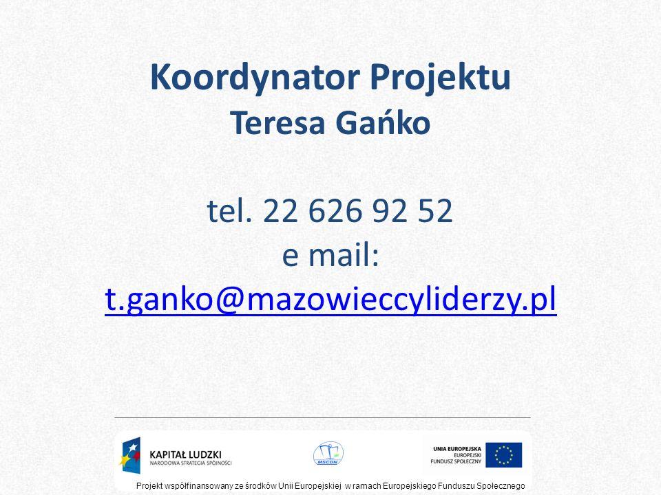 Projekt współfinansowany ze środków Unii Europejskiej w ramach Europejskiego Funduszu Społecznego Koordynator Projektu Teresa Gańko tel. 22 626 92 52