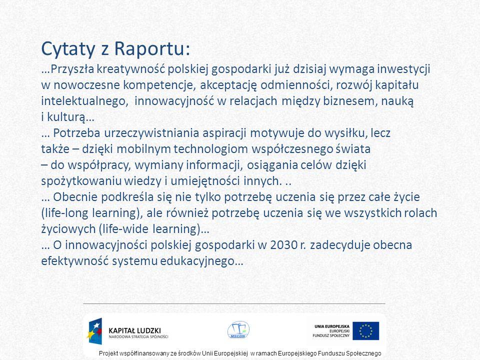 Cytaty z Raportu: …Przyszła kreatywność polskiej gospodarki już dzisiaj wymaga inwestycji w nowoczesne kompetencje, akceptację odmienności, rozwój kap