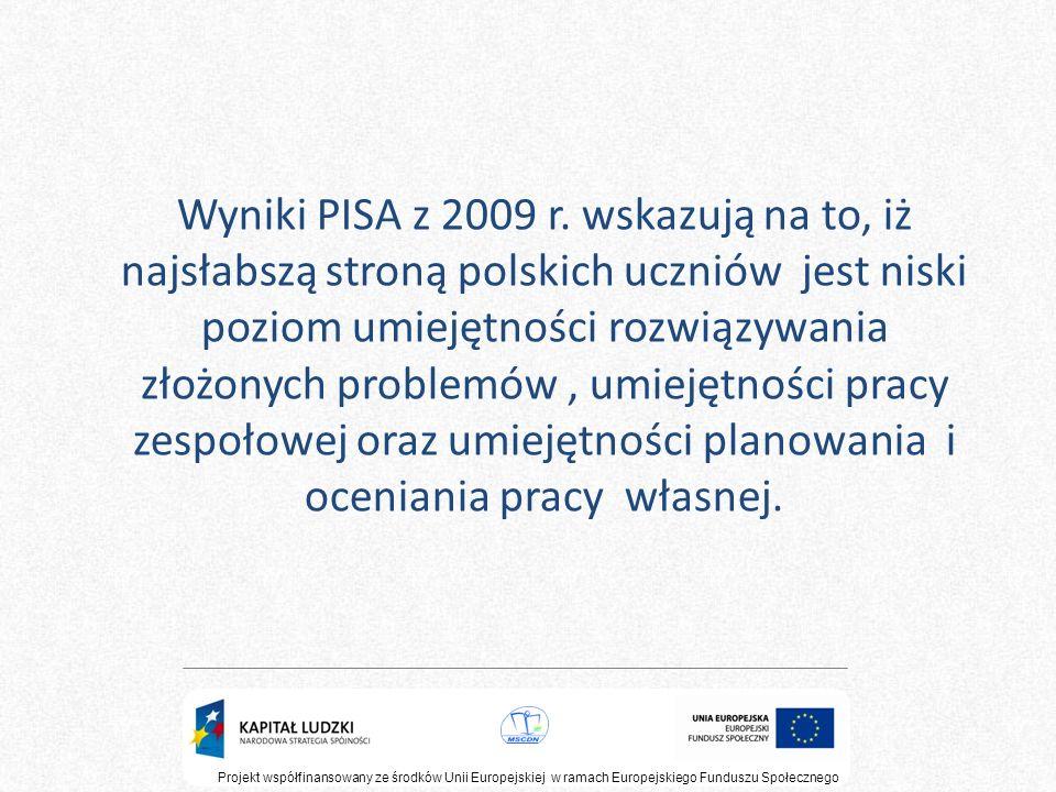 Wyniki PISA z 2009 r. wskazują na to, iż najsłabszą stroną polskich uczniów jest niski poziom umiejętności rozwiązywania złożonych problemów, umiejętn