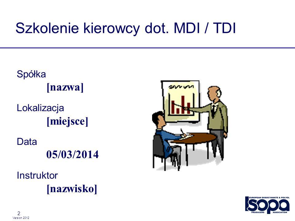 Version 2012 Wpływ MDI / TDI na zdrowie 13 Krótkotrwałe / jednorazowe narażenie na poziom powyżej bezpiecznego - Podrażnia usta, gardło, płuca - Ucisk w klatce piersiowej, kaszel - Trudności z oddychaniem - Łzawienie - Swędząca, zaczerwieniona skóra (natychmiast lub po pewnym czasie) - Może wystąpić podwyższenie temperatury skóry lub oparzenia Symptomy mogą pojawić się w ciągu 24 godzin od kontaktu z MDI Nie ukrywać problemów .
