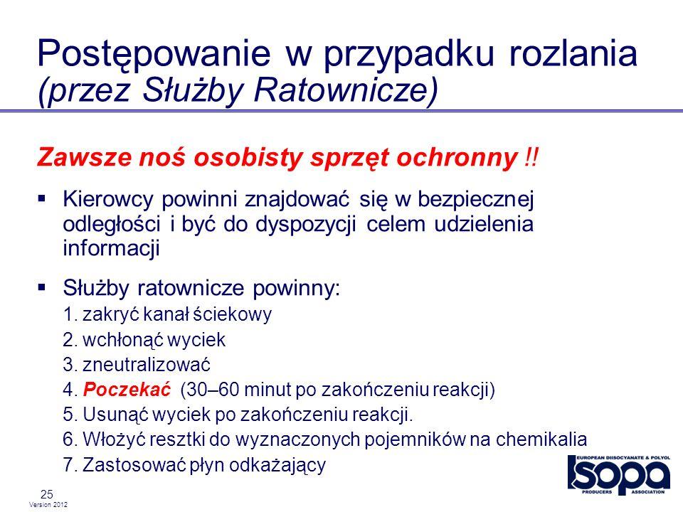Version 2012 25 Postępowanie w przypadku rozlania (przez Służby Ratownicze) Zawsze noś osobisty sprzęt ochronny !! Kierowcy powinni znajdować się w be