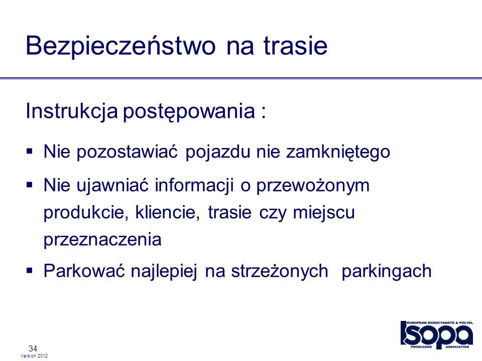 Version 2012 34 Bezpieczeństwo na trasie Instrukcja postępowania : Nie pozostawiać pojazdu nie zamkniętego Nie ujawniać informacji o przewożonym produ
