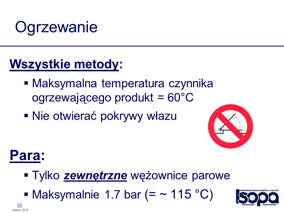 Version 2012 35 Ogrzewanie Wszystkie metody: Maksymalna temperatura czynnika ogrzewającego produkt = 60°C Nie otwierać pokrywy włazu Para: Tylko zewnę