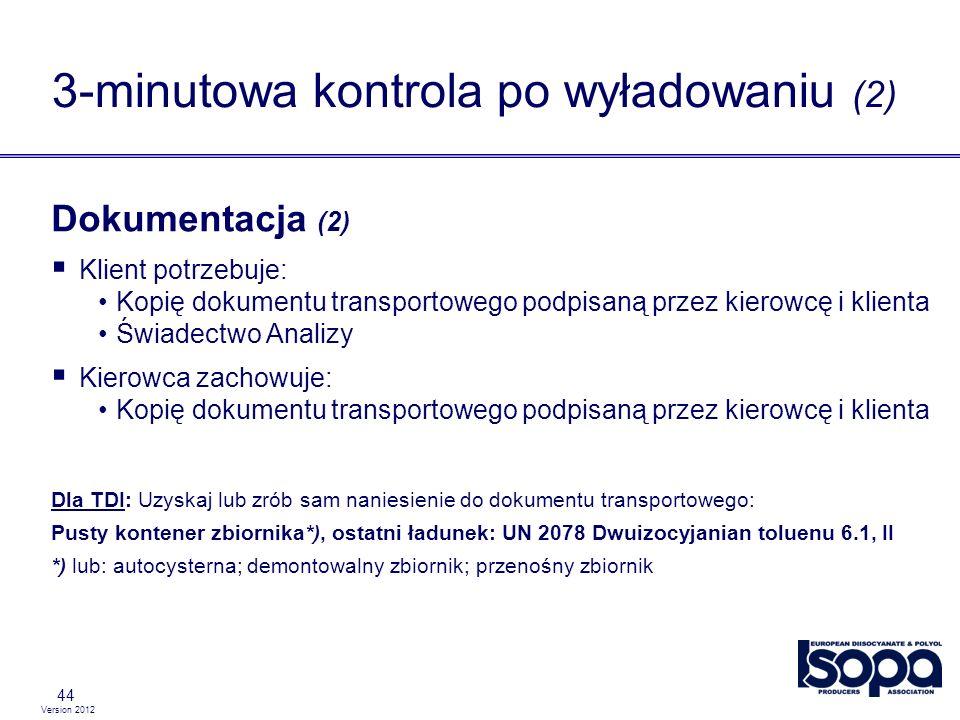 Version 2012 44 Dokumentacja (2) Klient potrzebuje: Kopię dokumentu transportowego podpisaną przez kierowcę i klienta Świadectwo Analizy Kierowca zach
