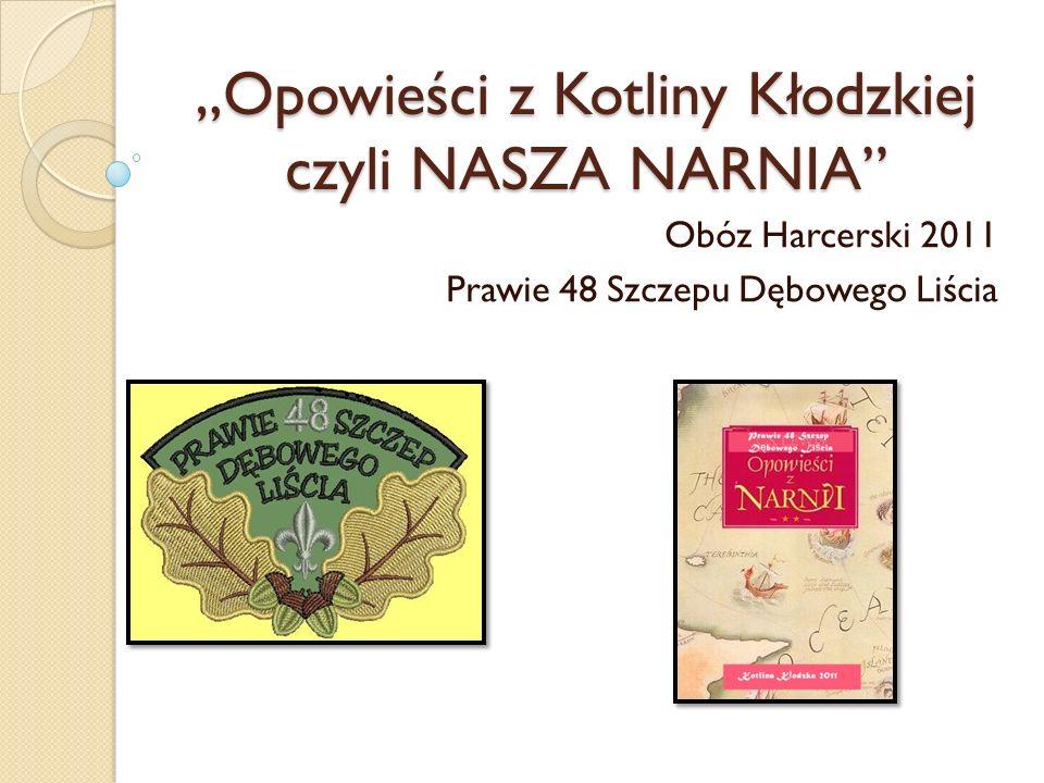 Opowieści z Kotliny Kłodzkiej czyli NASZA NARNIA Obóz Harcerski 2011 Prawie 48 Szczepu Dębowego Liścia