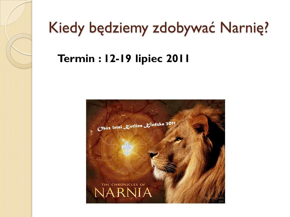 Kiedy będziemy zdobywać Narnię? Termin : 12-19 lipiec 2011