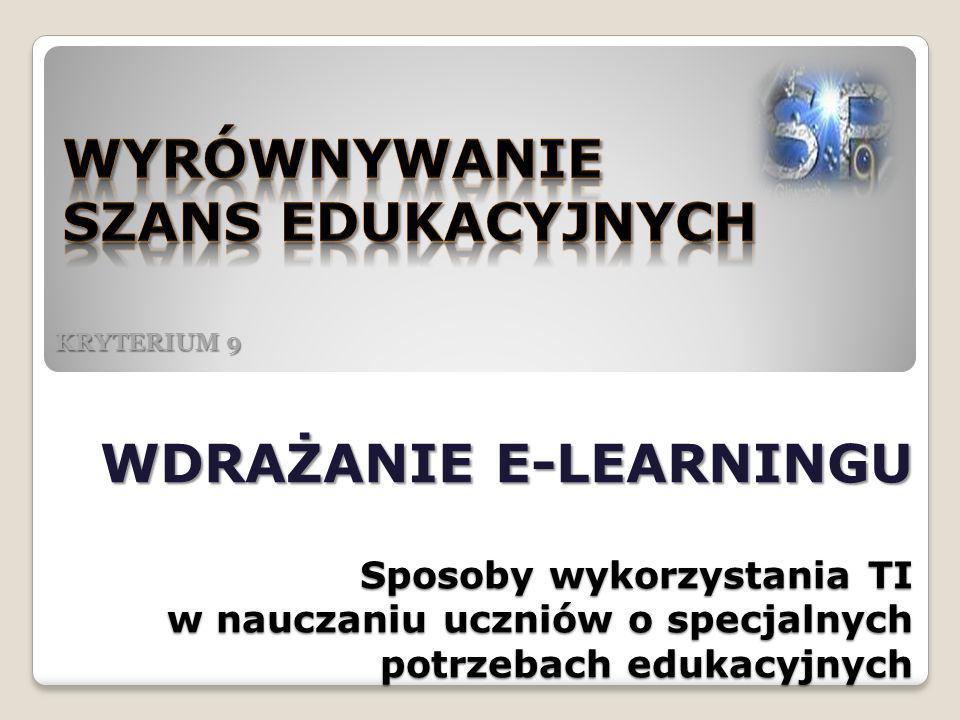 WDRAŻANIE E-LEARNINGU Sposoby wykorzystania TI w nauczaniu uczniów o specjalnych potrzebach edukacyjnych KRYTERIUM 9
