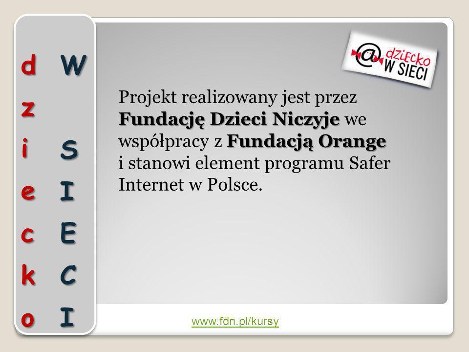 Fundację Dzieci Niczyje Fundacją Orange Projekt realizowany jest przez Fundację Dzieci Niczyje we współpracy z Fundacją Orange i stanowi element progr