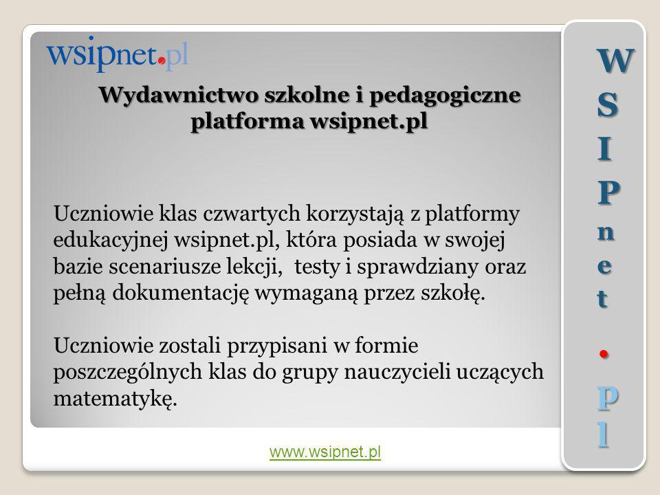 www.wsipnet.pl Wydawnictwo szkolne i pedagogiczne platforma wsipnet.pl Uczniowie klas czwartych korzystają z platformy edukacyjnej wsipnet.pl, która p