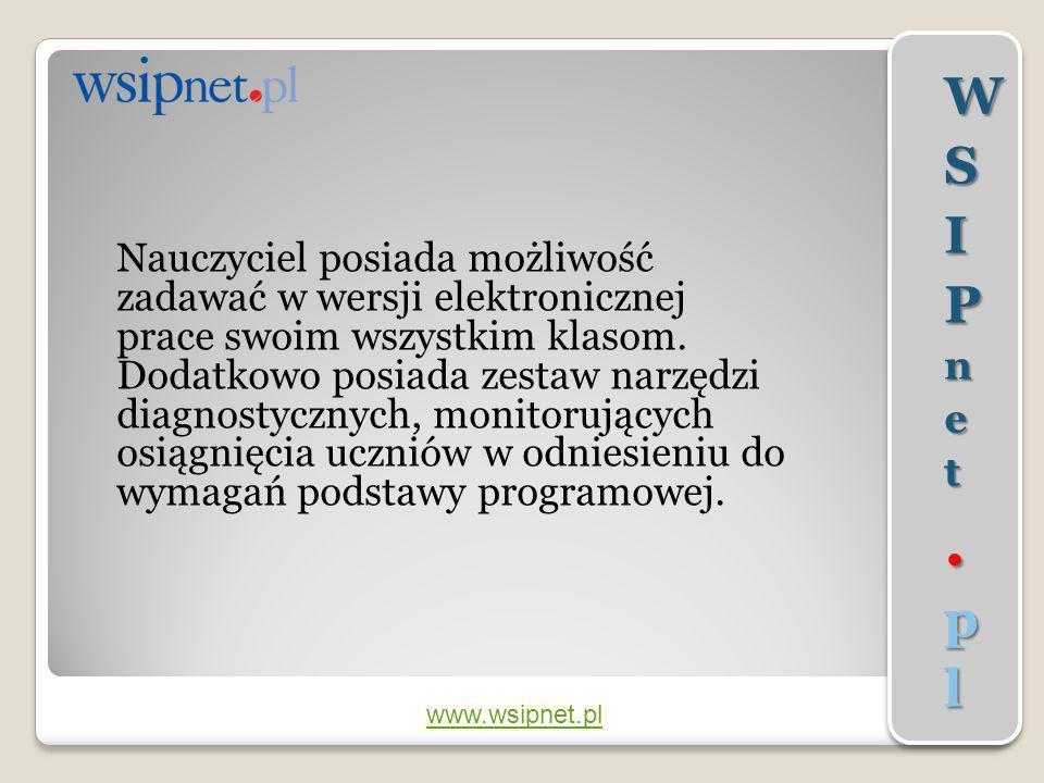 www.wsipnet.pl Nauczyciel posiada możliwość zadawać w wersji elektronicznej prace swoim wszystkim klasom. Dodatkowo posiada zestaw narzędzi diagnostyc