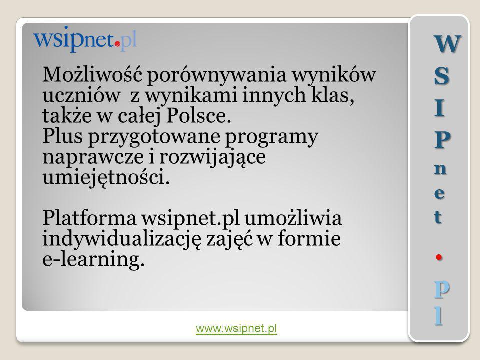 www.wsipnet.pl Możliwość porównywania wyników uczniów z wynikami innych klas, także w całej Polsce. Plus przygotowane programy naprawcze i rozwijające