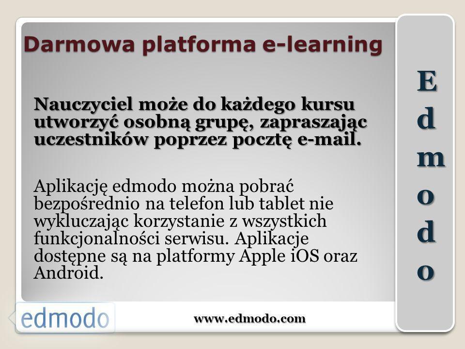 www.edmodo.com Nauczyciel może do każdego kursu utworzyć osobną grupę, zapraszając uczestników poprzez pocztę e-mail. Aplikację edmodo można pobrać be