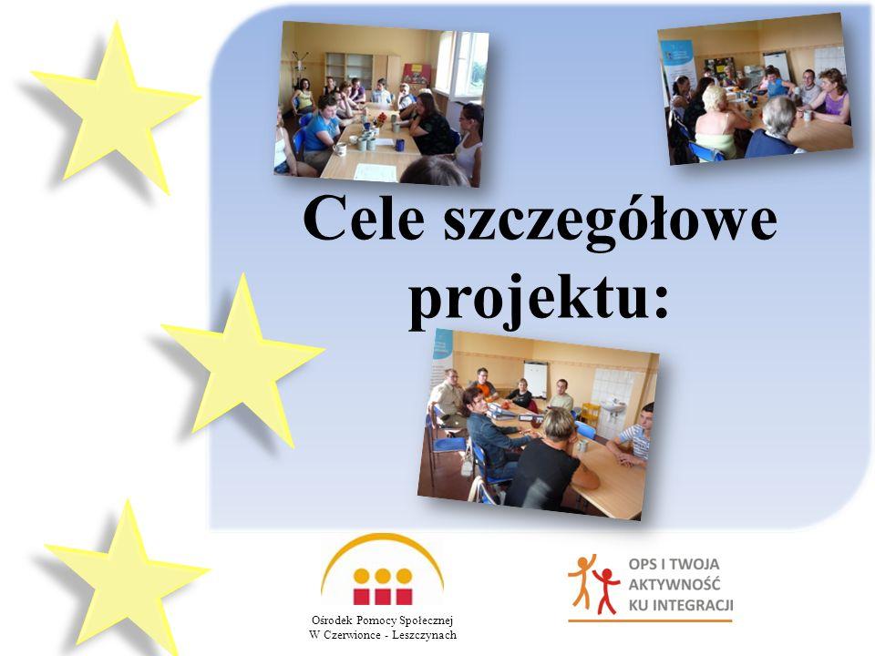 Cele szczegółowe projektu: Ośrodek Pomocy Społecznej W Czerwionce - Leszczynach