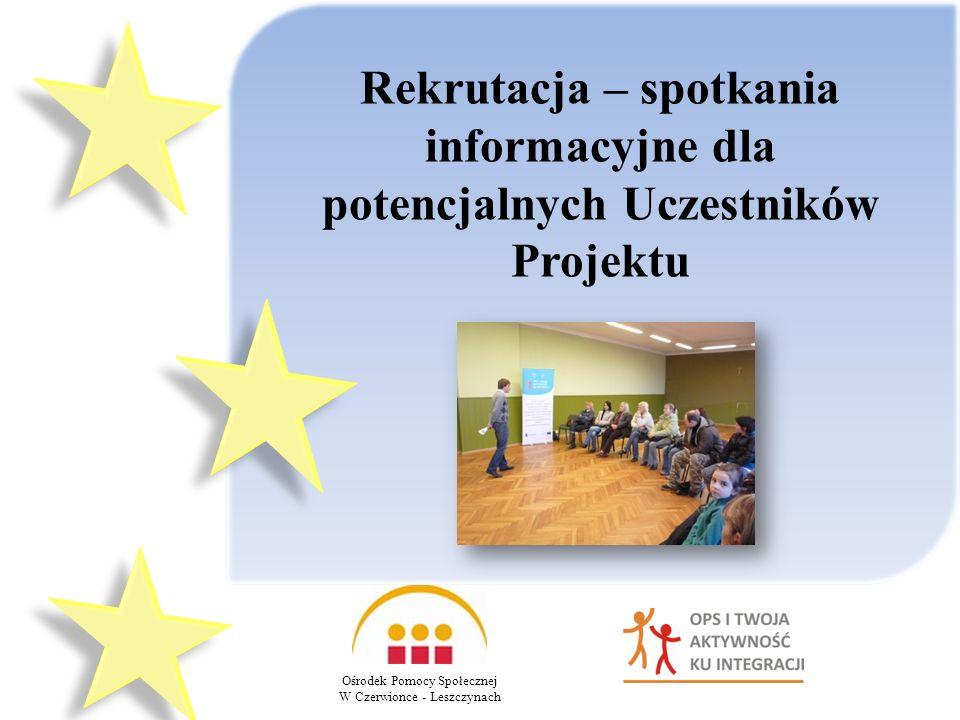 Ośrodek Pomocy Społecznej W Czerwionce - Leszczynach Rekrutacja – spotkania informacyjne dla potencjalnych Uczestników Projektu