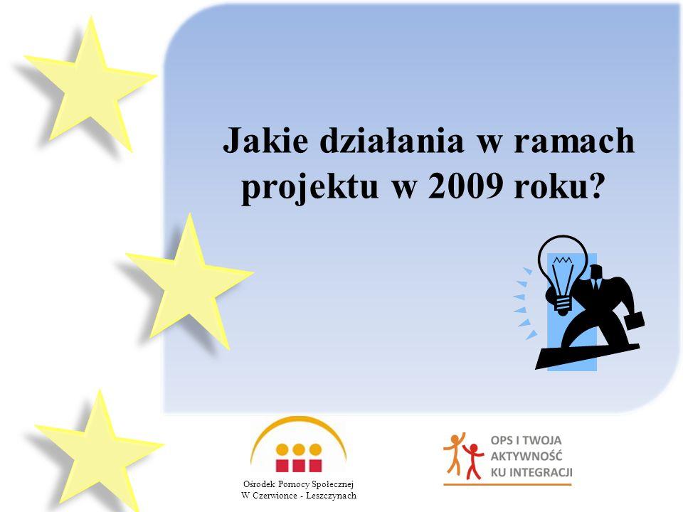 Jakie działania w ramach projektu w 2009 roku? Ośrodek Pomocy Społecznej W Czerwionce - Leszczynach