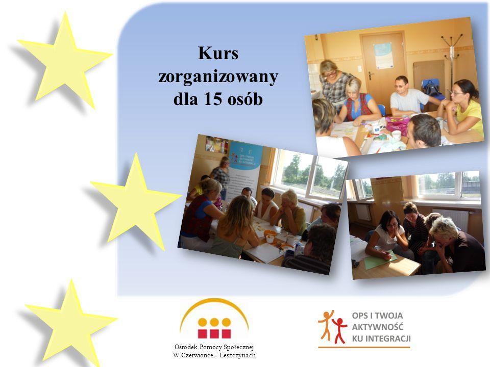 Ośrodek Pomocy Społecznej W Czerwionce - Leszczynach Kurs zorganizowany dla 15 osób