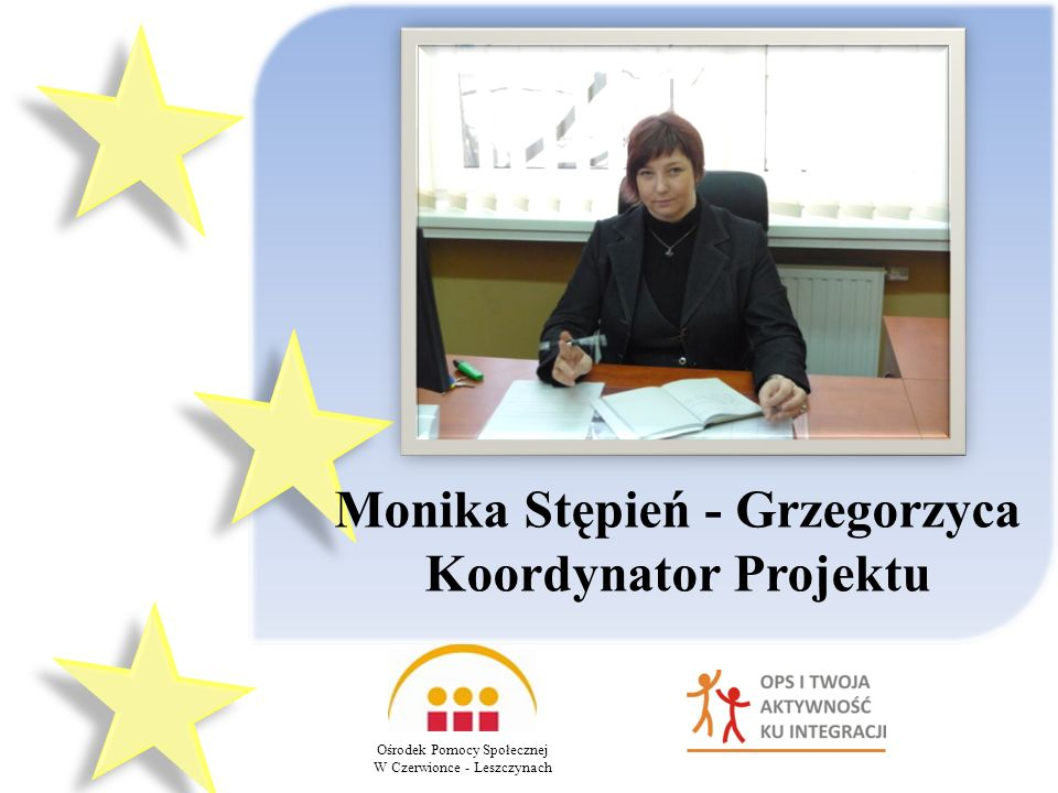 Ośrodek Pomocy Społecznej W Czerwionce - Leszczynach Monika Stępień - Grzegorzyca Koordynator Projektu