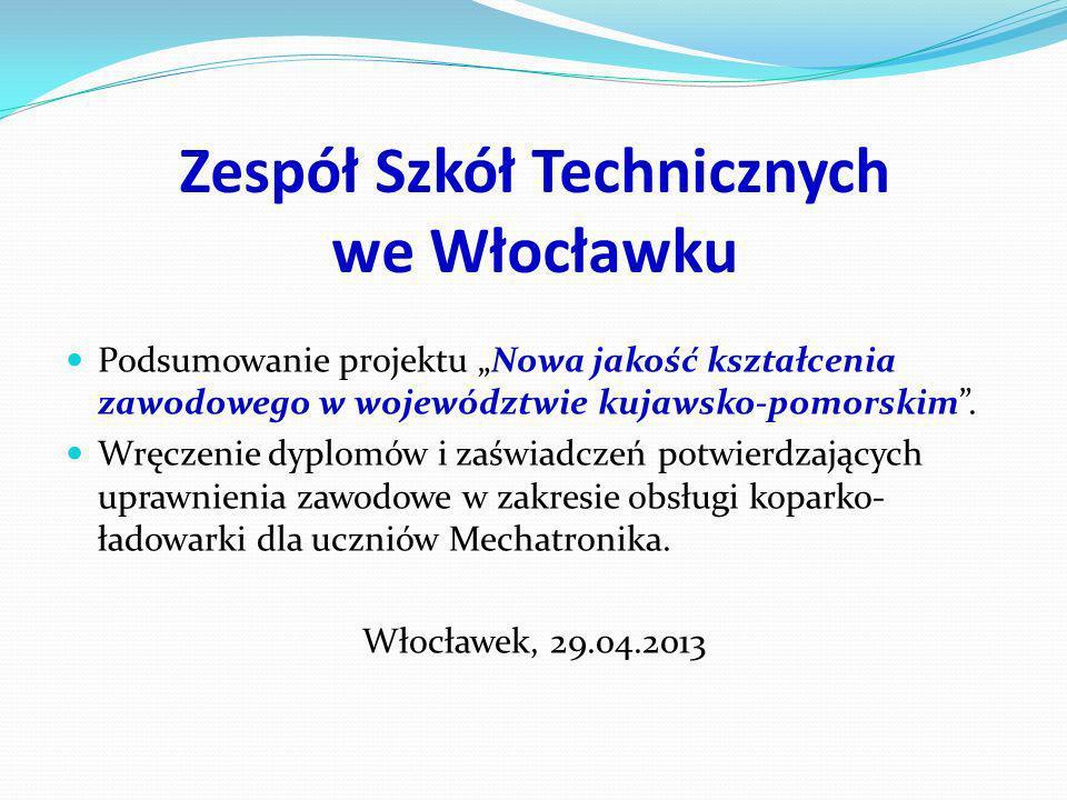 Zespół Szkół Technicznych we Włocławku Podsumowanie projektu Nowa jakość kształcenia zawodowego w województwie kujawsko-pomorskim. Wręczenie dyplomów