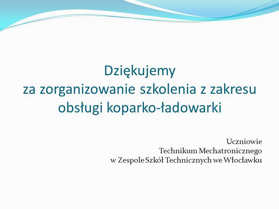 Dziękujemy za zorganizowanie szkolenia z zakresu obsługi koparko-ładowarki Uczniowie Technikum Mechatronicznego w Zespole Szkół Technicznych we Włocła