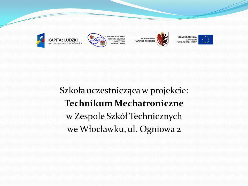Szkoła uczestnicząca w projekcie: Technikum Mechatroniczne w Zespole Szkół Technicznych we Włocławku, ul. Ogniowa 2