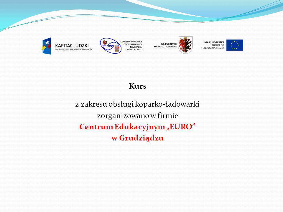 Kurs z zakresu obsługi koparko-ładowarki zorganizowano w firmie Centrum Edukacyjnym EURO w Grudziądzu